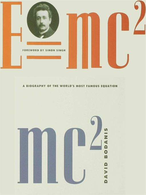 E=mc2: A Biography of the World's Most Famous Equation By: David Bodanis