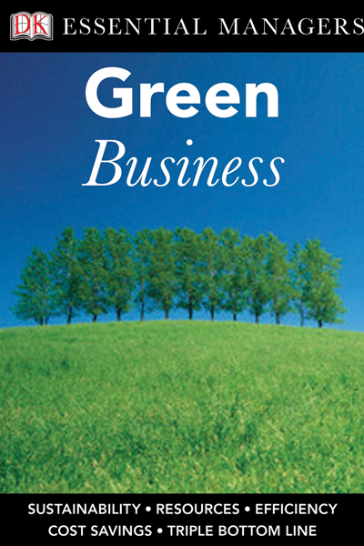 DK Essential Managers: Green Business By: Bibi Van Der Zee