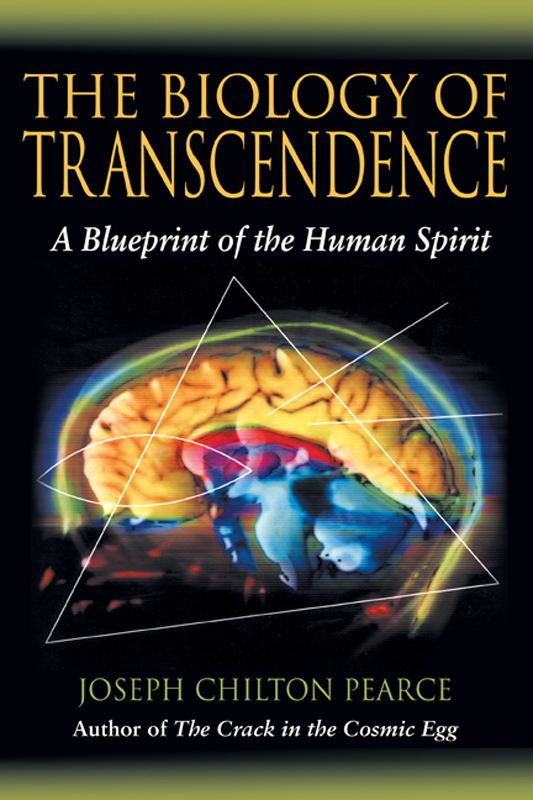 The Biology of Transcendence: A Blueprint of the Human Spirit By: Joseph Chilton Pearce
