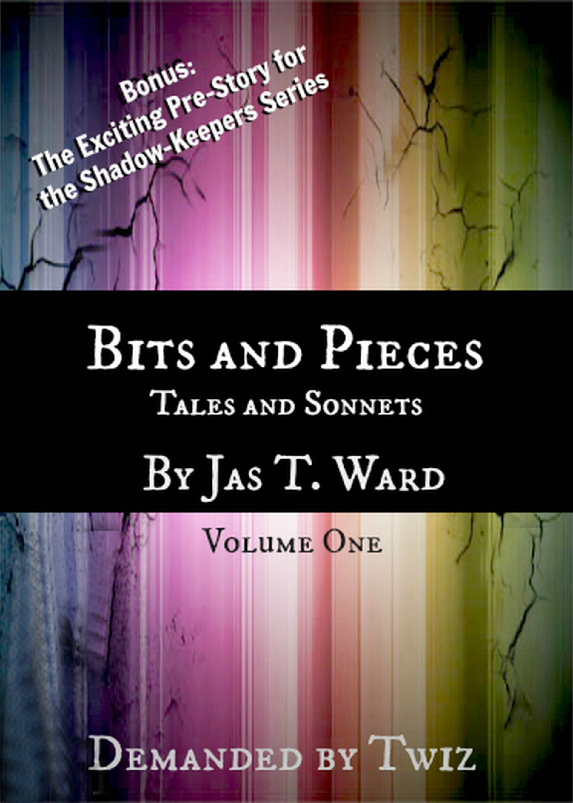 Bits and Pieces: Tales and Sonnets by Jas T. Ward