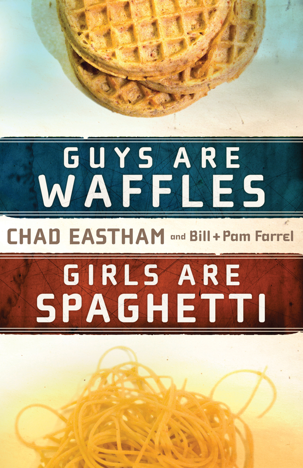 Guys Are Waffles, Girls Are Spaghetti By: Chad Eastham
