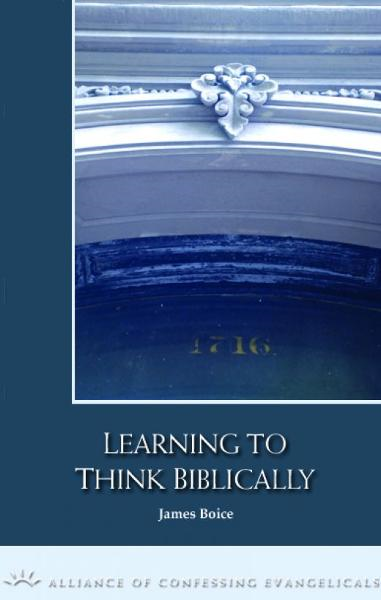 Learning to Think Biblically By: James Boice