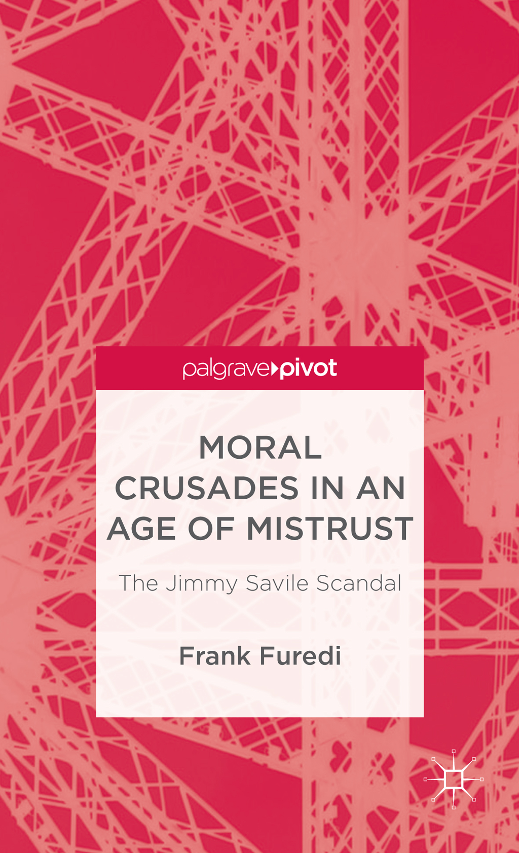 Moral Crusades in an Age of Mistrust The Jimmy Savile Scandal