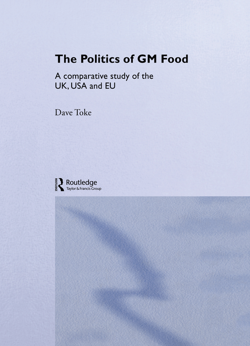 Politics of GM Food A Comparative Study of the UK,  USA and EU