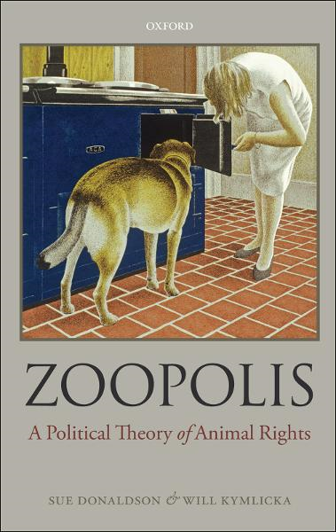 Zoopolis:A Political Theory of Animal Rights By: Sue Donaldson; Will Kymlicka