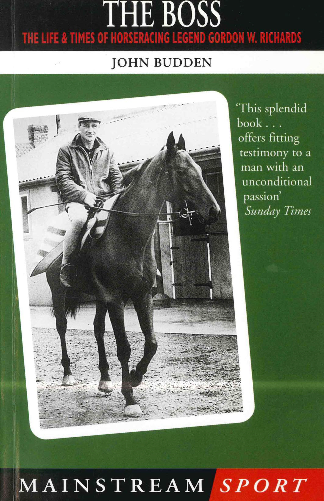 The Boss The Life and Times of Horseracing Legend Gordon W. Richards