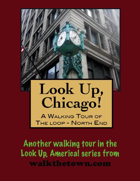 Look Up, Chicago! A Walking Tour of The Loop (North End) By: Doug Gelbert