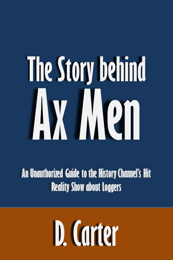 The Story behind Ax Men: An Unauthorized Guide to the History Channel's Hit Reality Show about Loggers [Article]