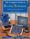 The Complete Guide To Beading Techniques: 30 Decorative Projects: