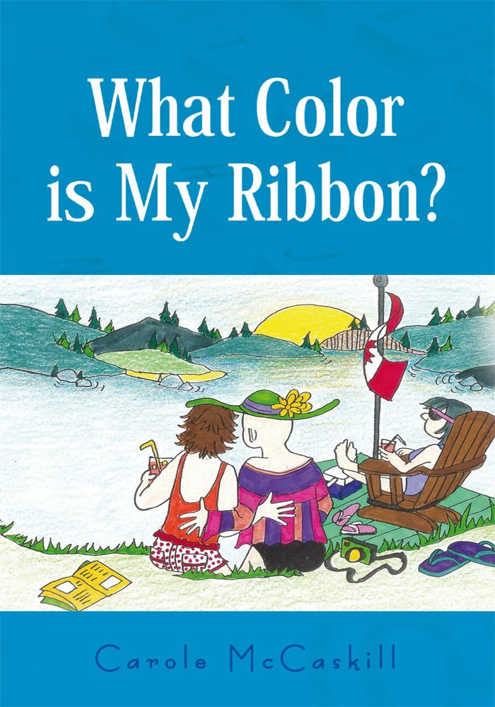 WHAT COLOR IS MY RIBBON? : An Ovarian Cancer Success Story   By: Carole McCaskill