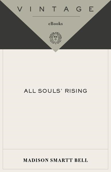 All Souls' Rising By: Madison Smartt Bell