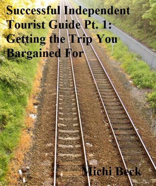Successful Independent Tourist Guide Pt. 1: Getting the Trip You Bargained For By: Michielle DJ Beck