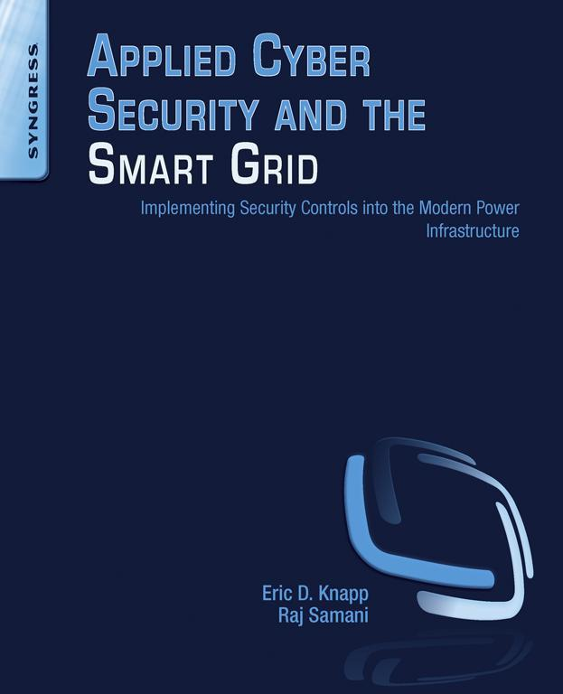 Applied Cyber Security and the Smart Grid Implementing Security Controls into the Modern Power Infrastructure