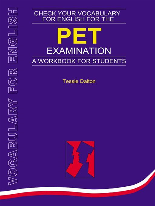 Check Your Vocabulary For English For The Pet Examination: All You Need To Pass Your Exams By: Tessie Dalton