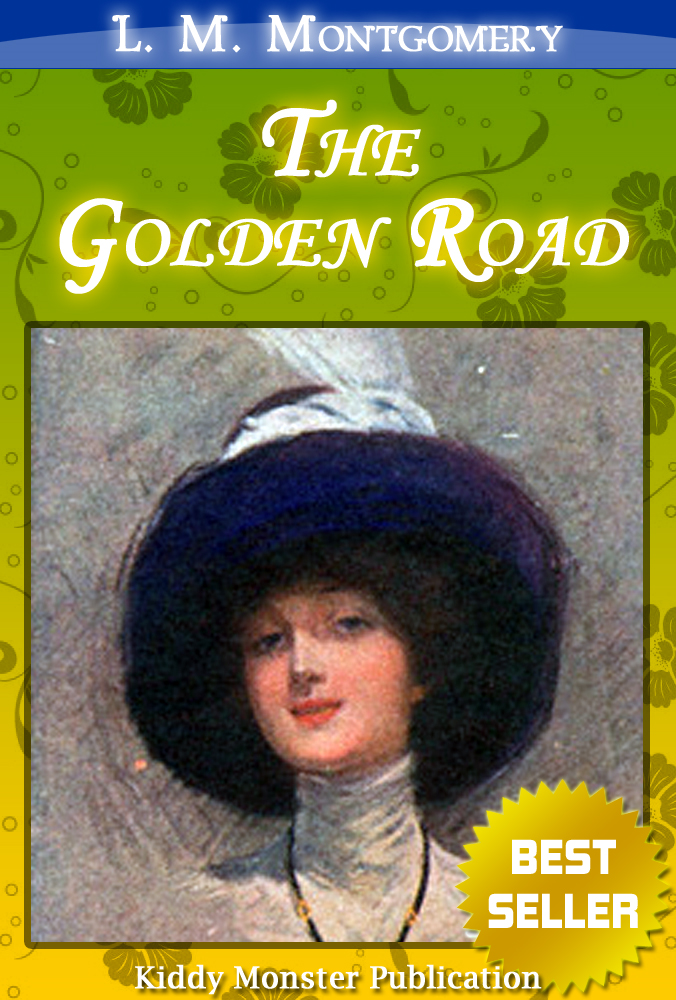 The Golden Road By L. M. Montgomery By: L. M. Montgomery