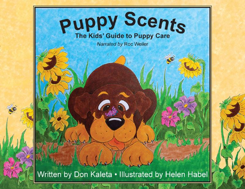 Puppy Scents: The Kids' Guide to Puppy Care By: Don Kaleta,Helen Habel
