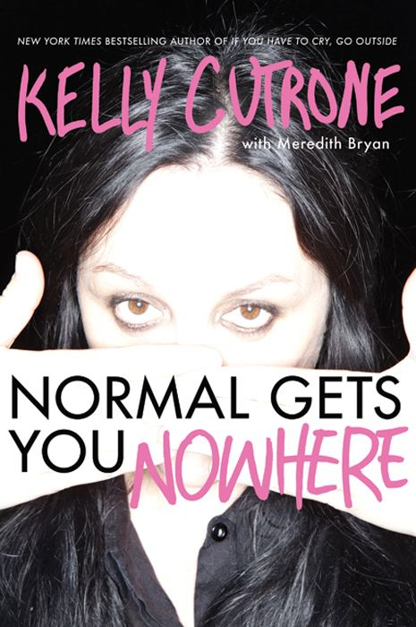 Normal Gets You Nowhere By: Kelly Cutrone,Meredith Bryan