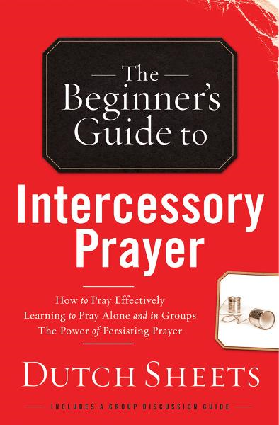 Intercessory Prayer By: Dutch Sheets