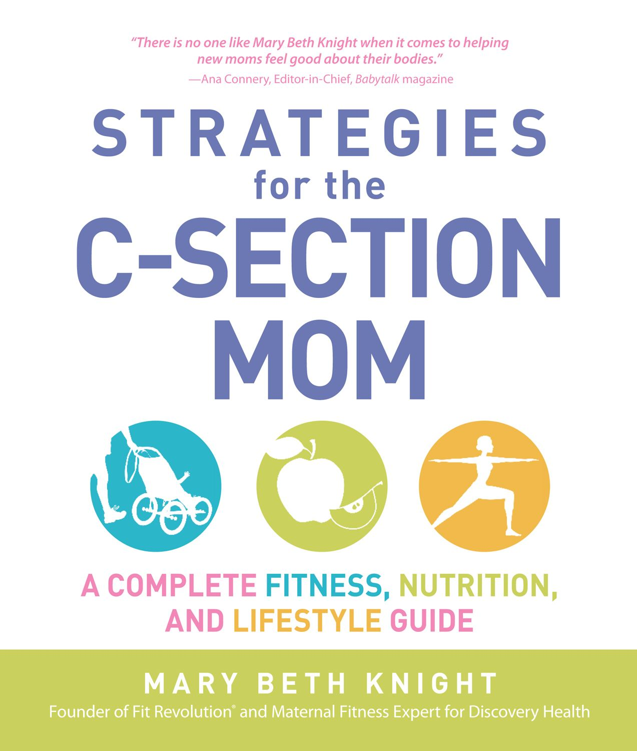 Strategies for the C-Section Mom: A Complete Fitness, Nutrition, and Lifestyle Guide By: James Rosenthal,Mary Beth Knight