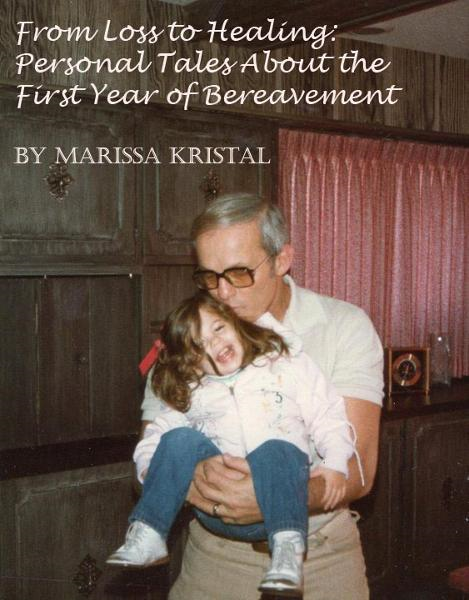 From Loss To Healing: Personal Tales About The First Year Of Bereavement By: Marissa Kristal