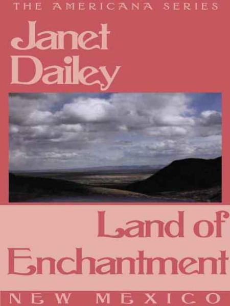 Land of Enchantment (New Mexico) By: Janet Dailey