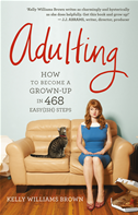 Adulting: How To Become A Grown-Up In 468 Easy(ish) Steps: