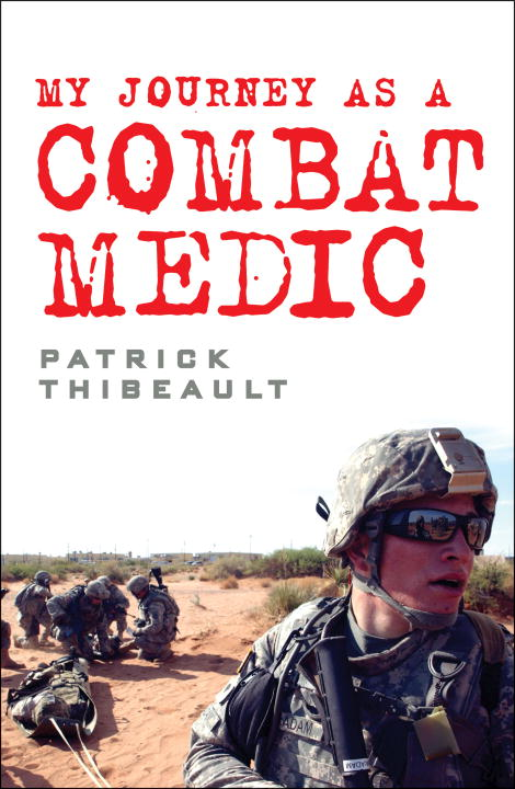 My Journey as a Combat Medic By: Patrick Thibeault