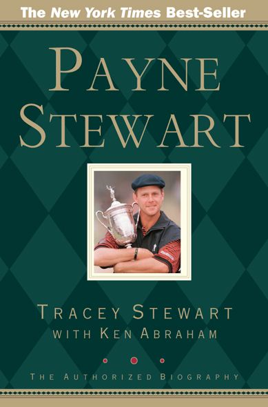 Payne Stewart: The Authorized Biography By: Ken Abraham,Mike Hicks,Tracey Stewart