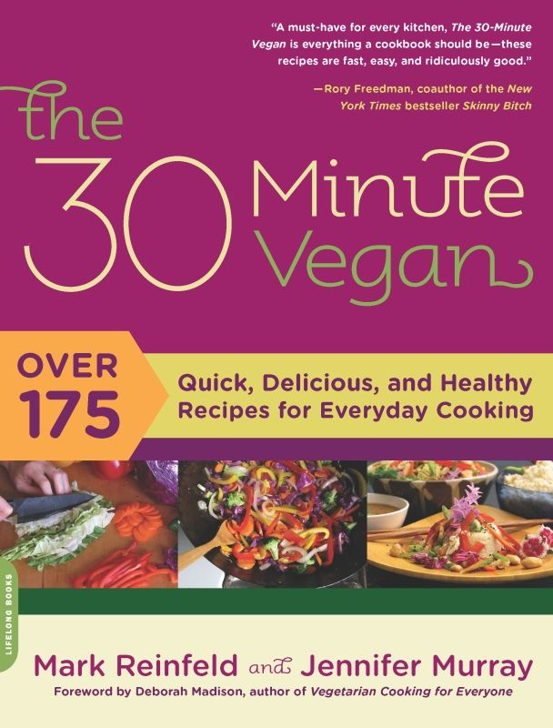 The 30-Minute Vegan: Over 175 Quick, Delicious, and Healthy Recipes for Everyday Cooking By: Jennifer Murray,Mark Reinfeld