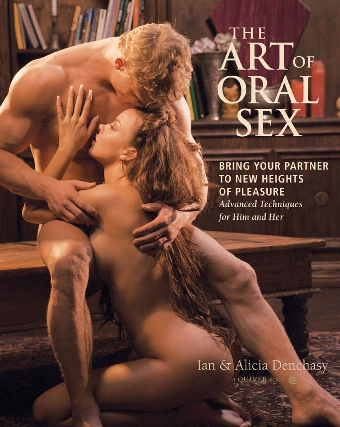 Art of Oral Sex: Bring Your Partner to New Heights of Pleasure By: Ian Denchasy,Alicia Denchasy