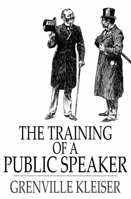 The Training of a Public Speaker By: Grenville Kleiser