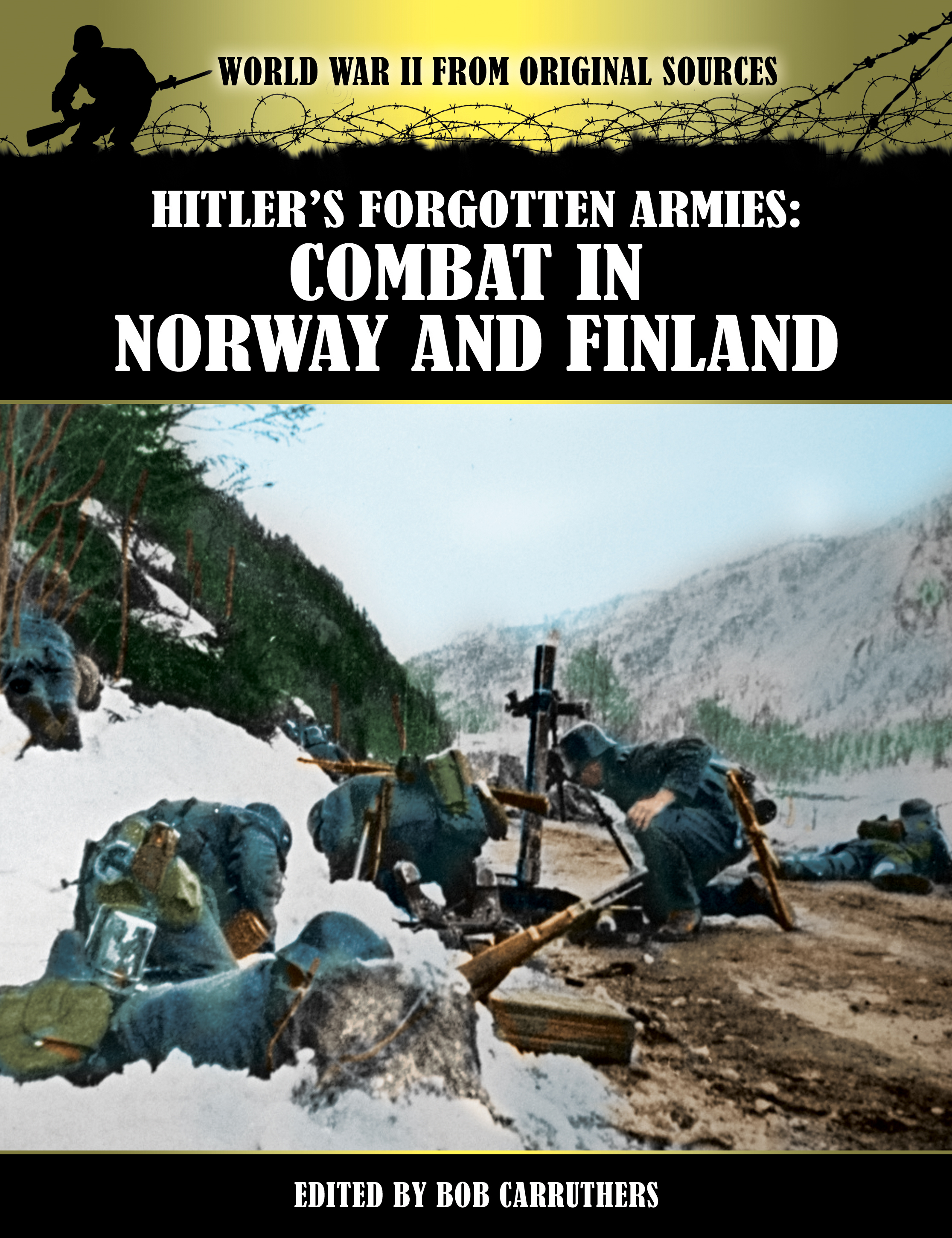 Hitler's Forgotten Armies: Combat in Norway and Finland By: Bob Carruthers