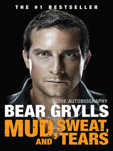 Mud, Sweat, and Tears: The Autobiography By: Bear Grylls