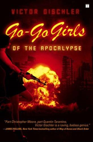 Go-Go Girls of the Apocalypse By: Victor Gischler