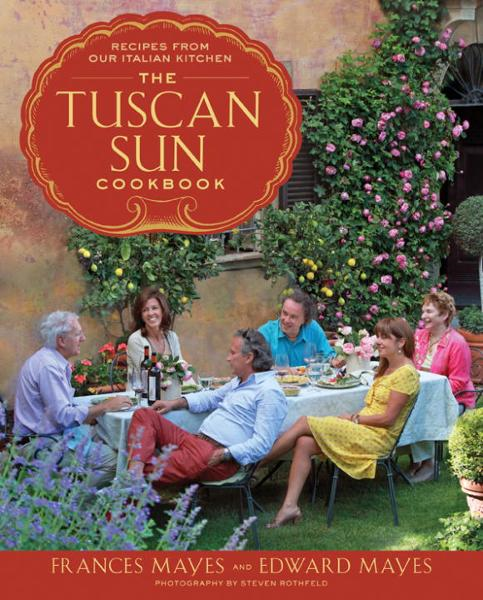The Tuscan Sun Cookbook By: Edward Mayes,Frances Mayes