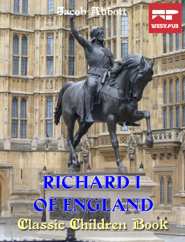 Richard I of England By: Jacob Abbott