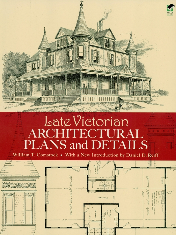 Late Victorian Architectural Plans and Details By: William T. Comstock
