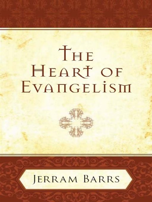 The Heart of Evangelism By: Jerram Barrs