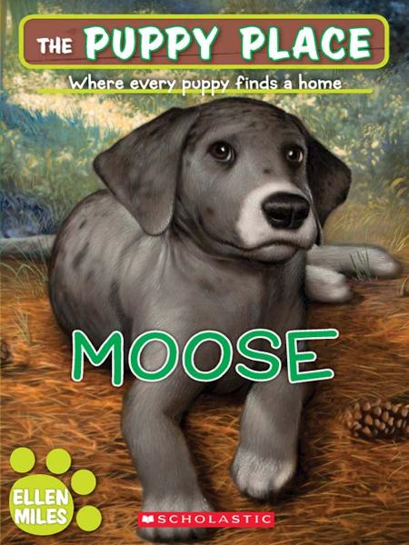 The Puppy Place #23: Moose By: Ellen Miles