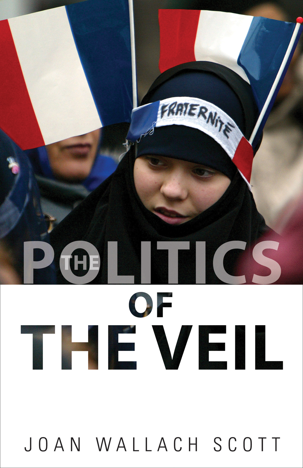 The Politics of the Veil By: Joan Wallach Scott