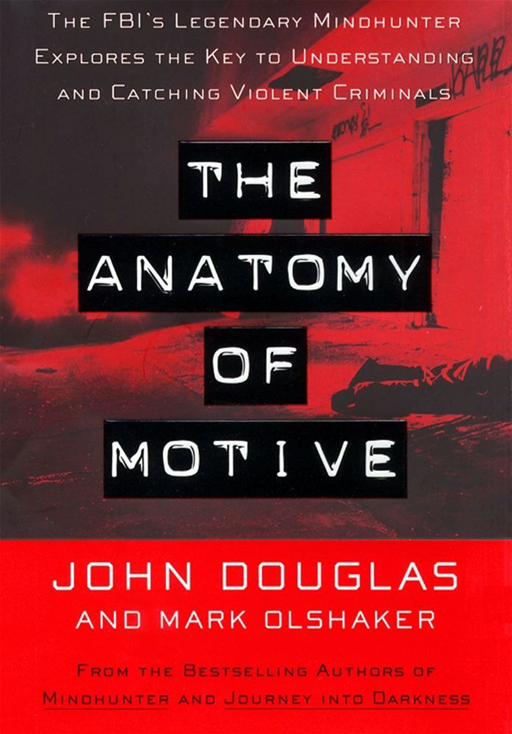 The Anatomy Of Motive By: John E. Douglas,Mark Olshaker