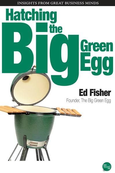 Hatching the Big Green Egg By: Ed Fisher