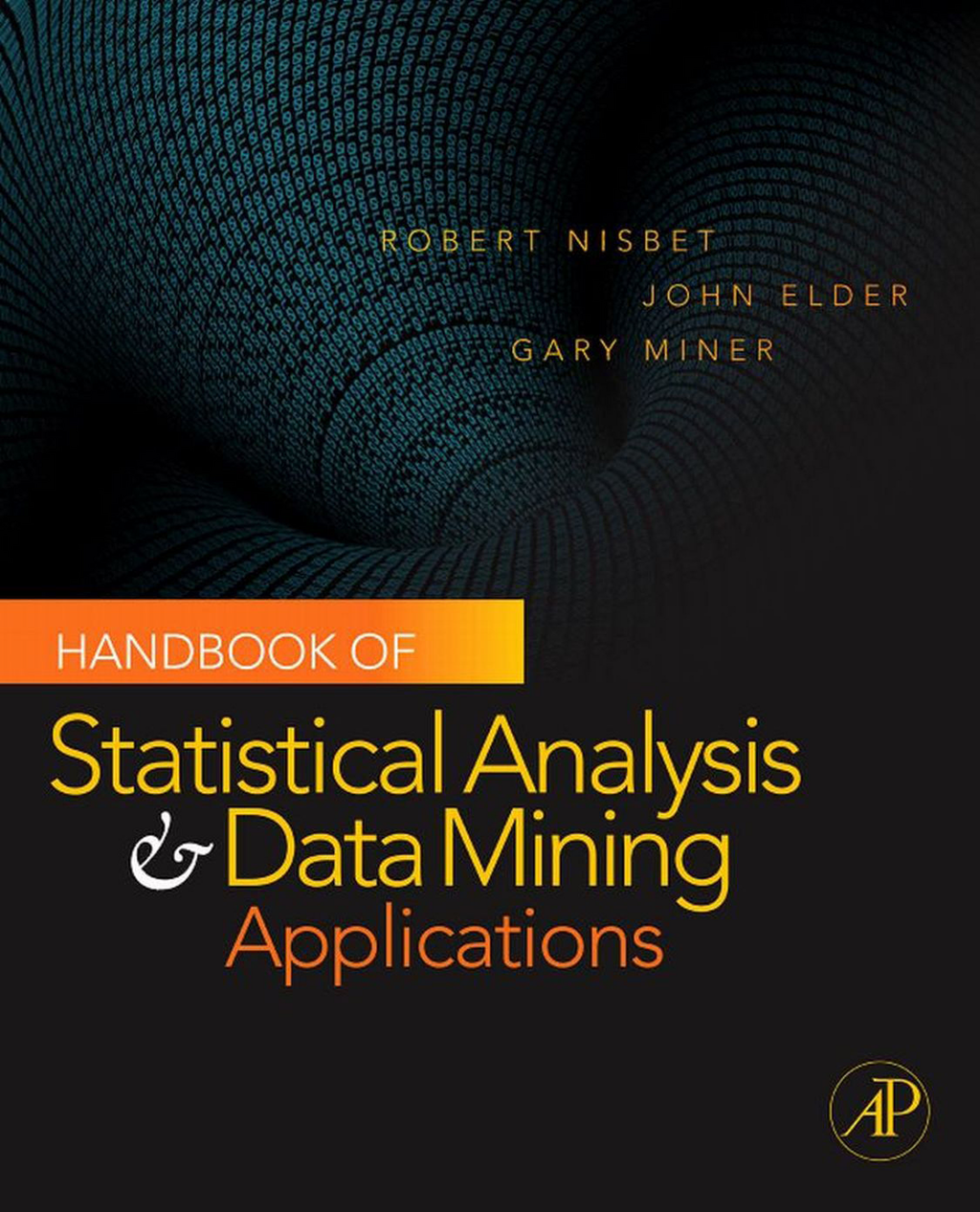 Handbook of Statistical Analysis and Data Mining Applications By: Gary Miner,John Elder IV,Robert Nisbet