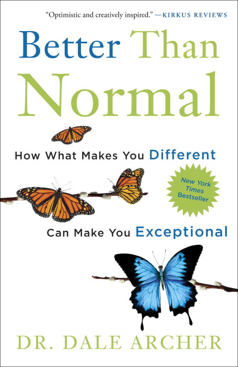 Better Than Normal: How What Makes You Different Can Make You Exceptional By: Dr. Dale Archer
