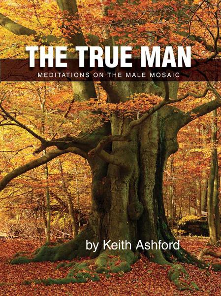 The True Man By: Keith Ashford