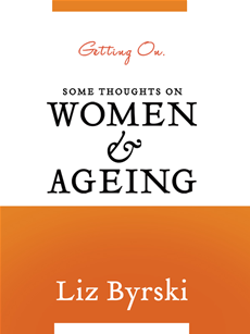 Getting On: Some Thoughts on Women and Ageing Some Thoughts on Women and Ageing