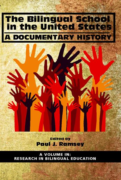 The Bilingual School in the United States: A Documentary History