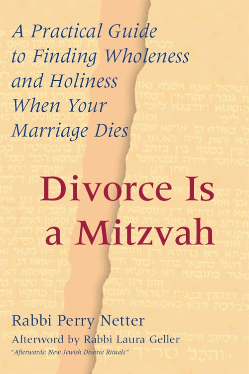 Divorce Is a Mitzvah: A Practical Guide to Finding Wholeness and Holiness When Your Marriage Dies By: Rabbi Perry Netter