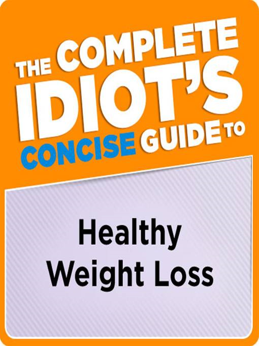 The Complete Idiot's Concise Guide to Healthy Weight Loss By: Sandy G. Couvillon, M.S., L.D.N., R.D.,  M.S., R.