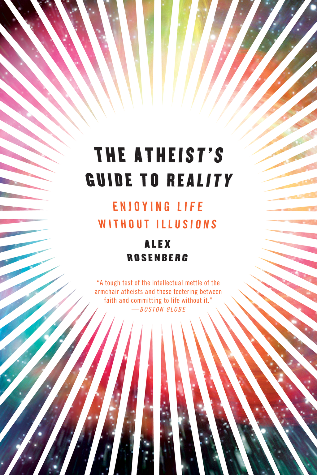 The Atheist's Guide to Reality: Enjoying Life without Illusions By: Alex Rosenberg